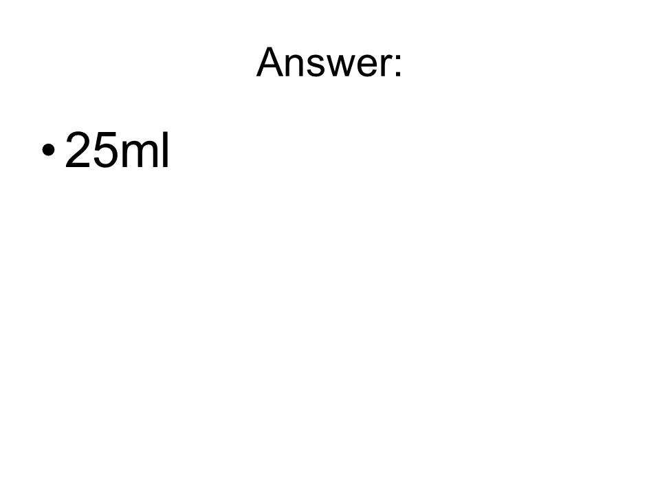Answer: 25ml