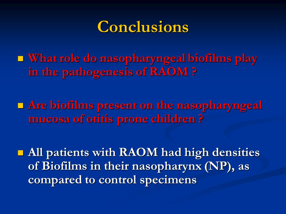 Conclusions What role do nasopharyngeal biofilms play in the pathogenesis of RAOM .