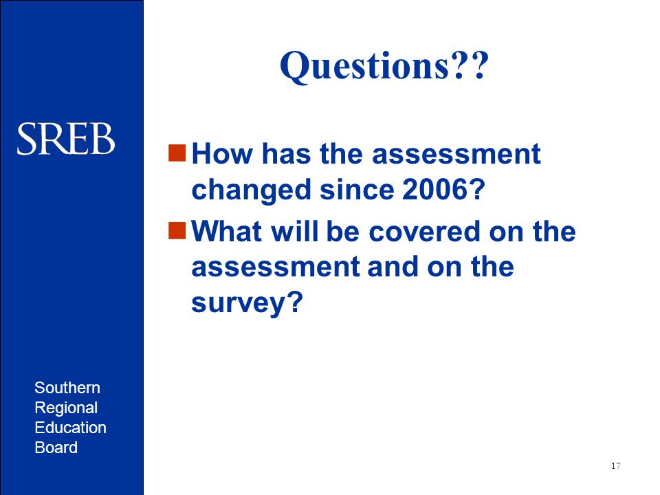 Southern Regional Education Board 17 Questions . How has the assessment changed since 2006.