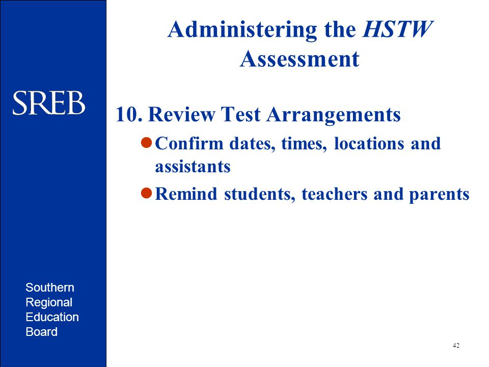Southern Regional Education Board 42 Administering the HSTW Assessment 10.