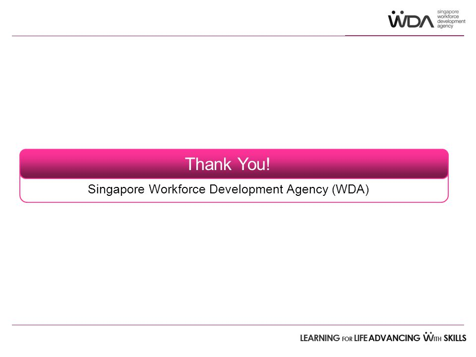 Presentation at FWA Retooling Event Thank You! Singapore Workforce Development Agency (WDA)