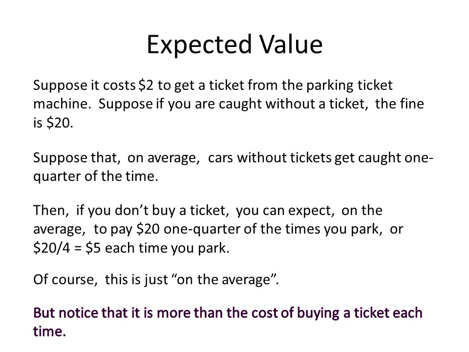 Expected Value Suppose it costs $2 to get a ticket from the parking ticket machine.