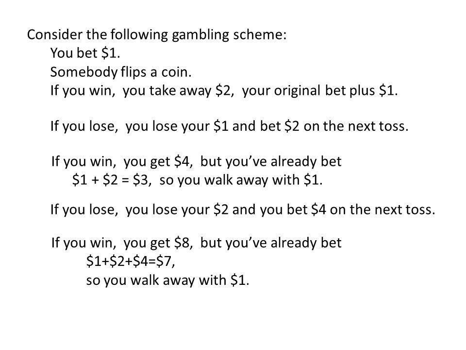 Consider the following gambling scheme: You bet $1. Somebody flips a coin. If you win, you take away $2, your original bet plus $1. If you lose, you l