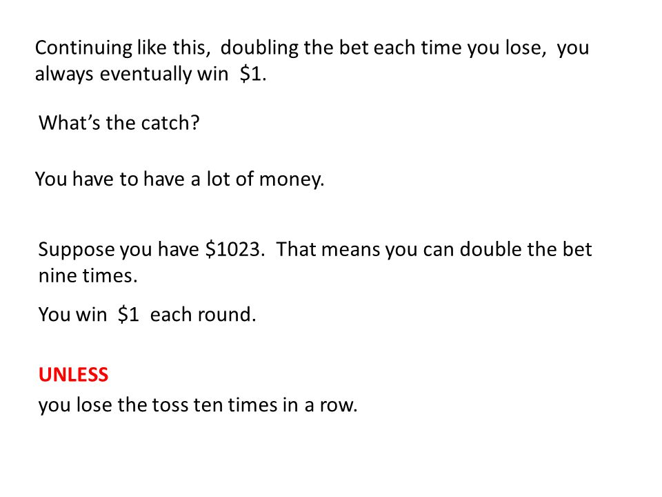 Losing ten times in a row will occur only rarely.The probability is q = (1/2) 10.
