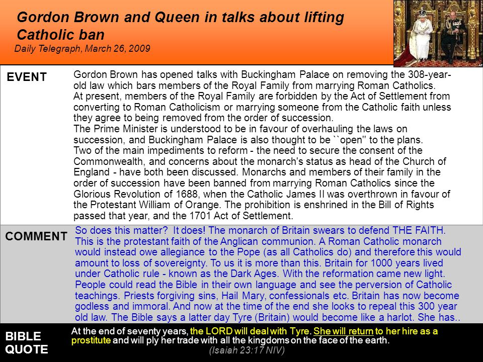 Gordon Brown and Queen in talks about lifting Catholic ban Gordon Brown has opened talks with Buckingham Palace on removing the 308-year- old law which bars members of the Royal Family from marrying Roman Catholics.