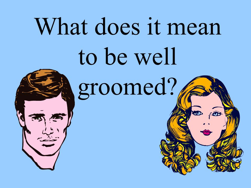 What does it mean to be well groomed