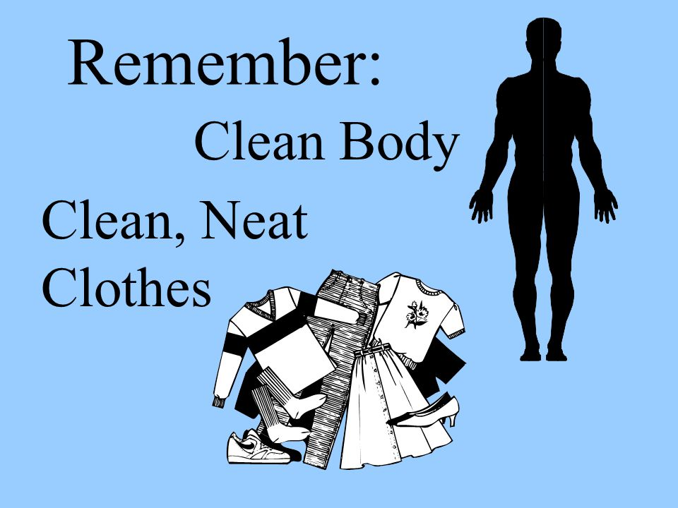 Remember: Clean Body Clean, Neat Clothes