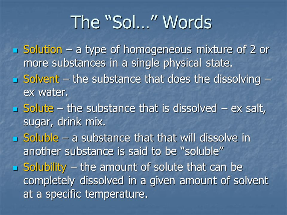 The Sol… Words Solution – a type of homogeneous mixture of 2 or more substances in a single physical state.