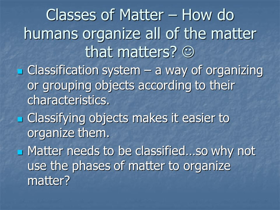 Classes of Matter – How do humans organize all of the matter that matters.