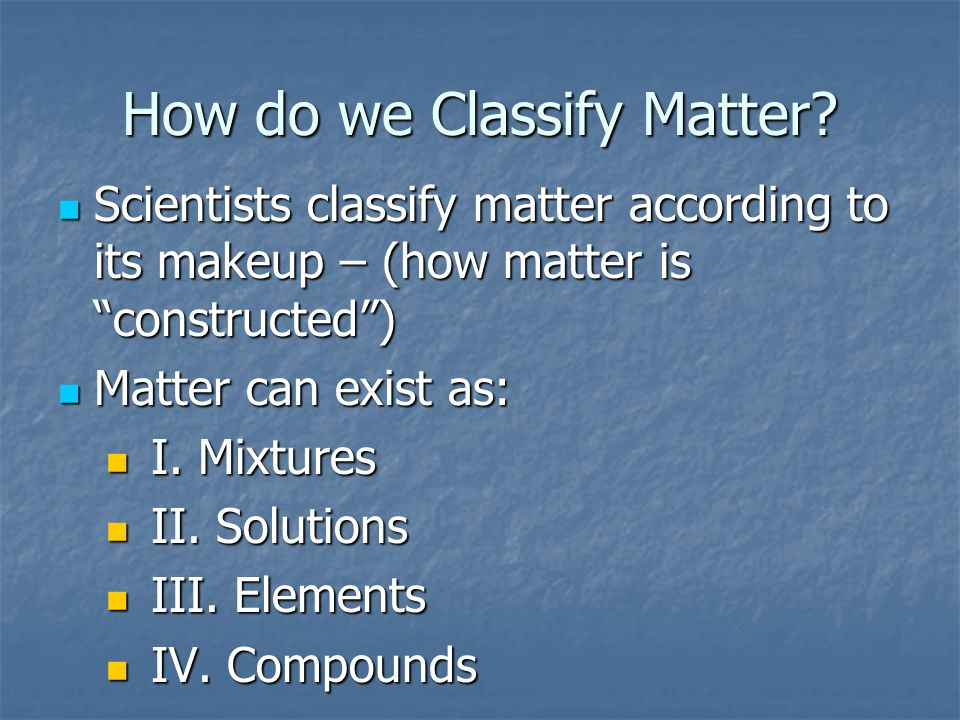 How do we Classify Matter.