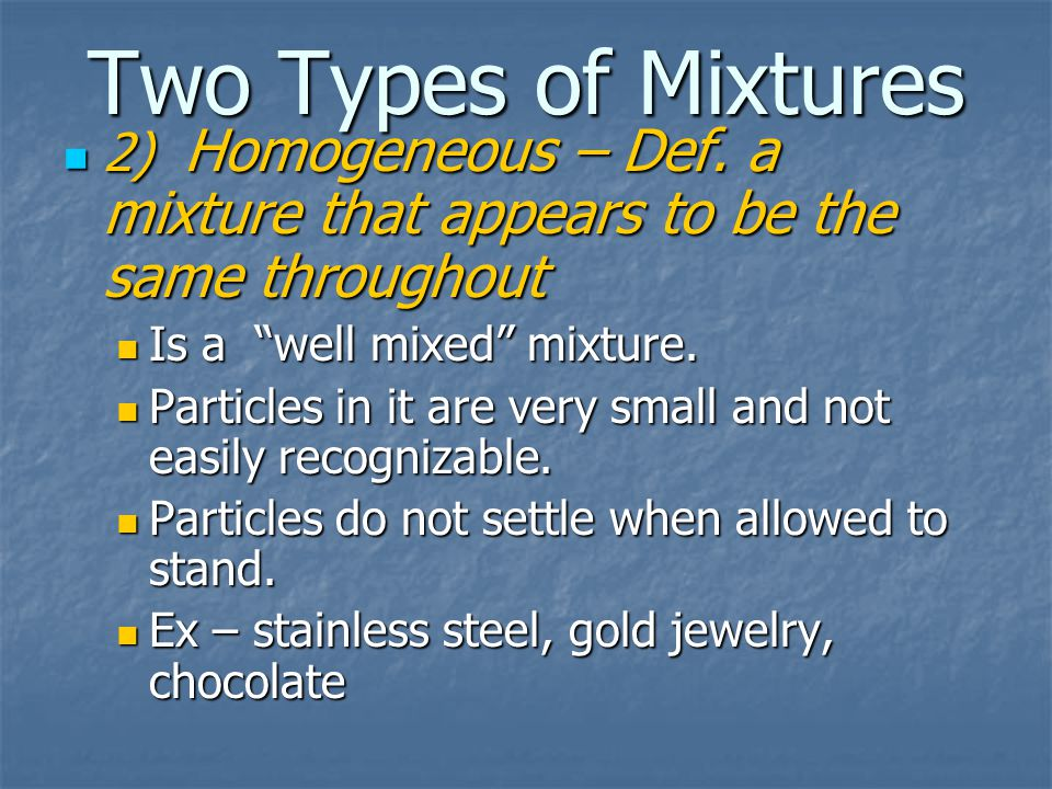 Two Types of Mixtures 2) Homogeneous – Def.