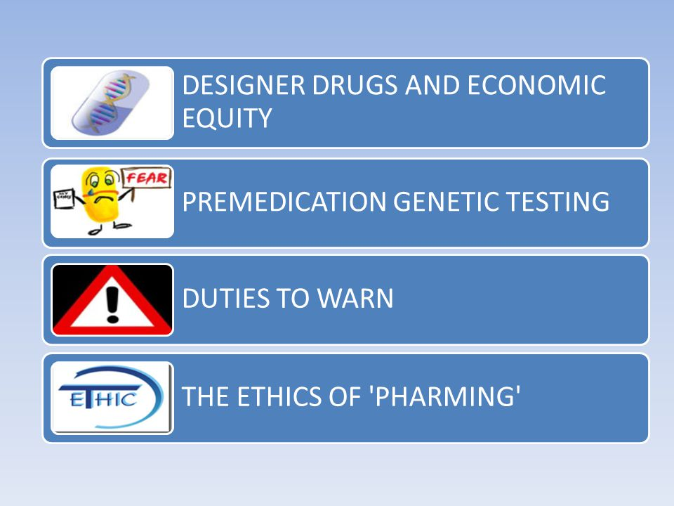 DESIGNER DRUGS AND ECONOMIC EQUITY PREMEDICATION GENETIC TESTING DUTIES TO WARN THE ETHICS OF PHARMING