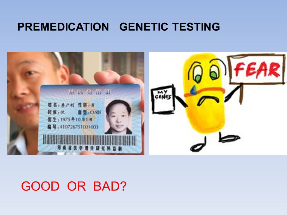 PREMEDICATION GENETIC TESTING GOOD OR BAD