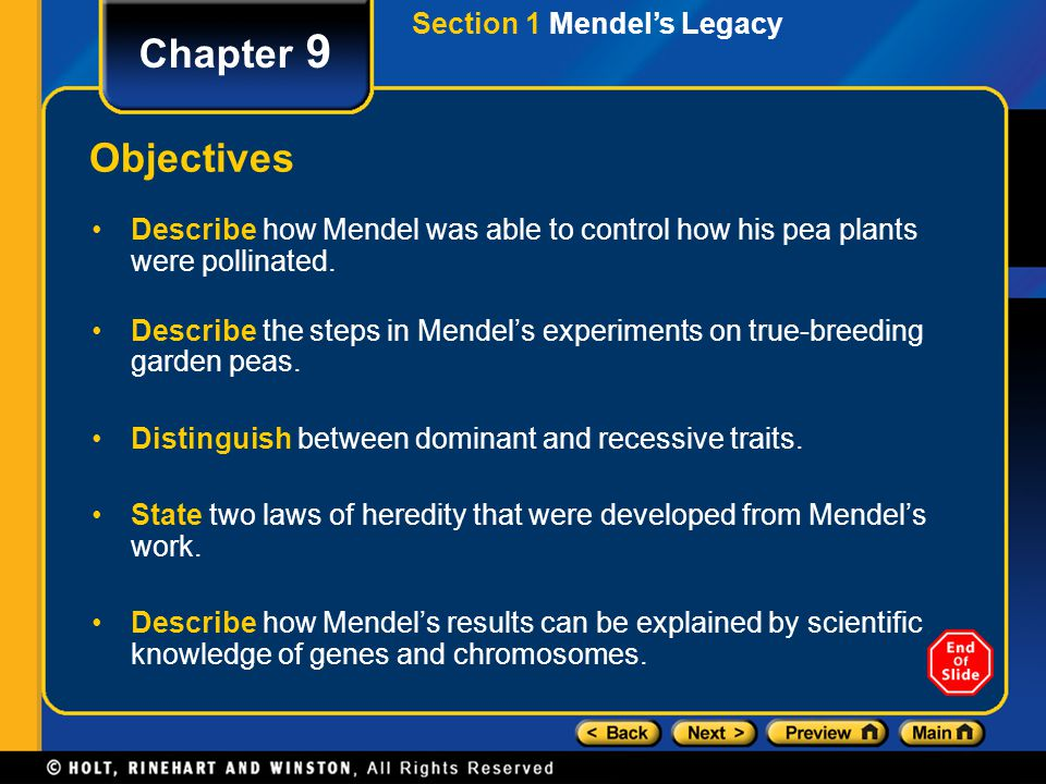 Section 1 Mendel's Legacy Chapter 9 Objectives Describe how Mendel was able to control how his pea plants were pollinated. Describe the steps in Mende