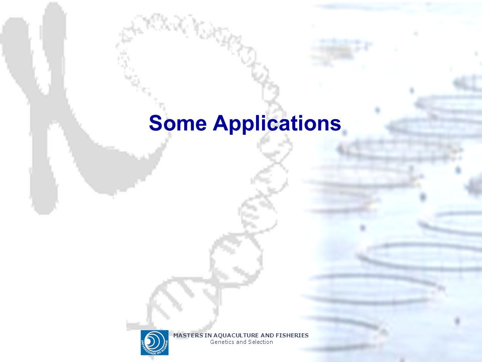 MASTERS IN AQUACULTURE AND FISHERIES Genetics and Selection Some Applications