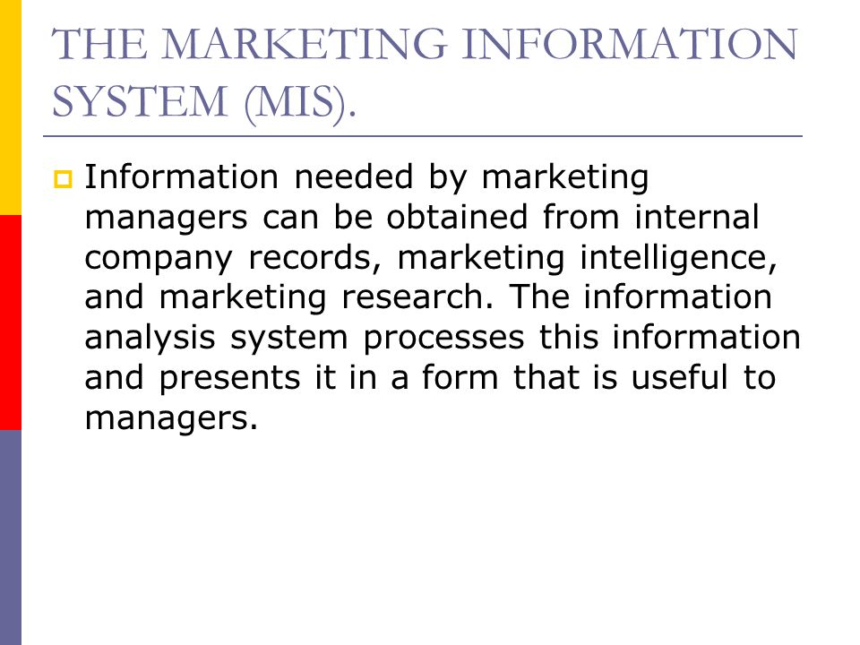 THE MARKETING INFORMATION SYSTEM (MIS).  Information needed by marketing managers can be obtained from internal company records, marketing intelligen