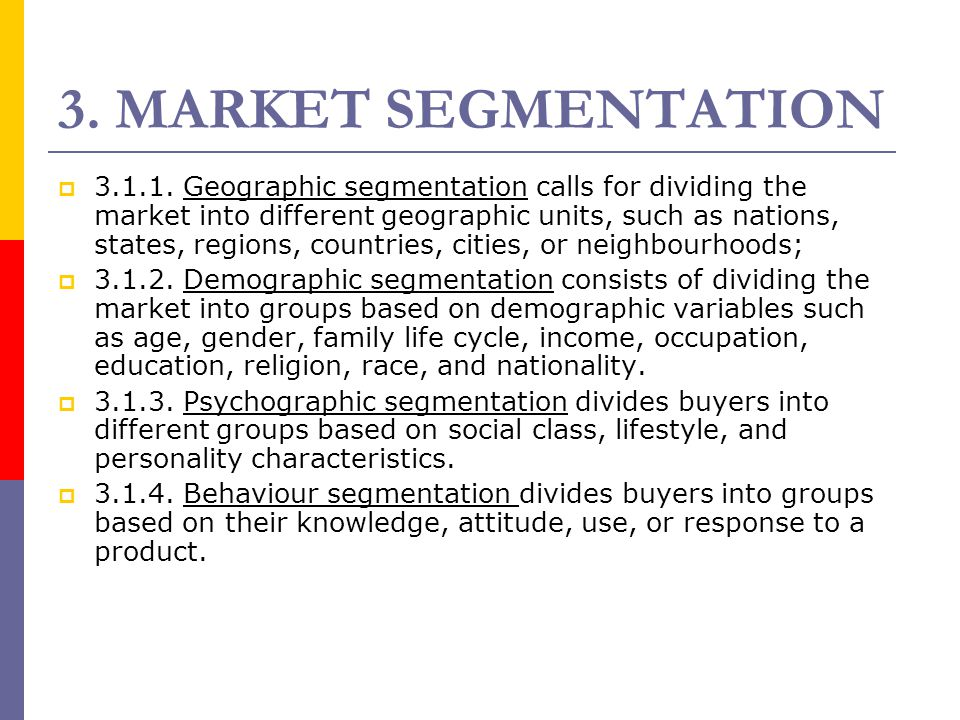  3.1.1. Geographic segmentation calls for dividing the market into different geographic units, such as nations, states, regions, countries, cities, o
