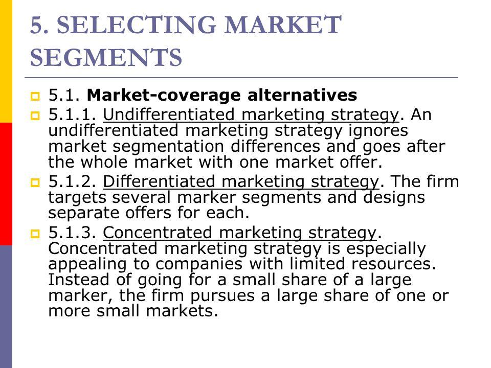 5. SELECTING MARKET SEGMENTS  5.1. Market-coverage alternatives  5.1.1. Undifferentiated marketing strategy. An undifferentiated marketing strategy