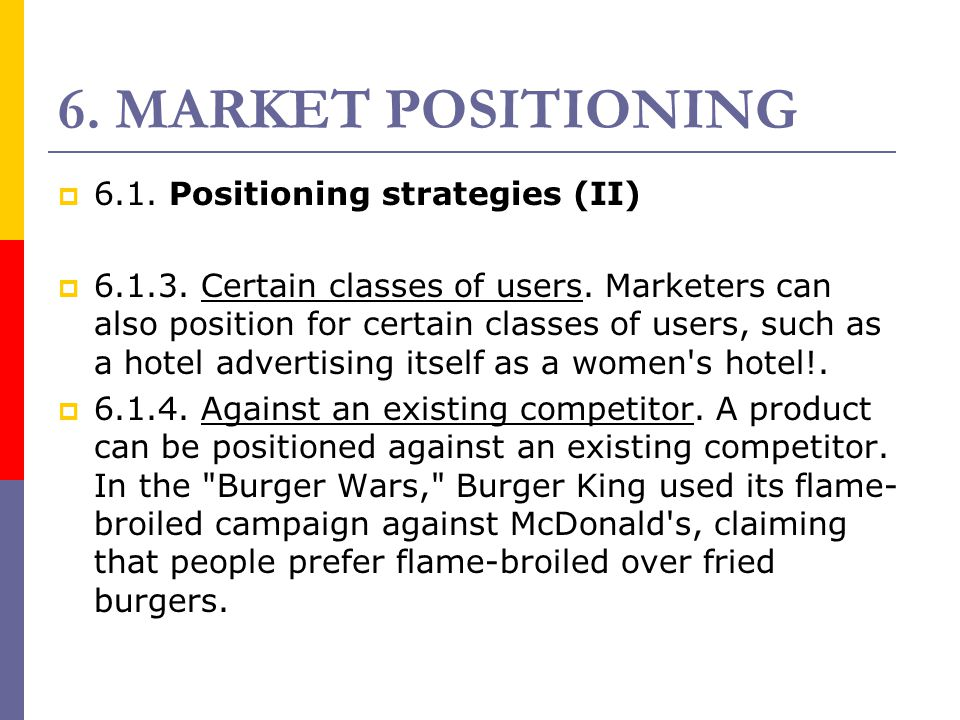 6. MARKET POSITIONING  6.1. Positioning strategies (II)  6.1.3. Certain classes of users. Marketers can also position for certain classes of users,