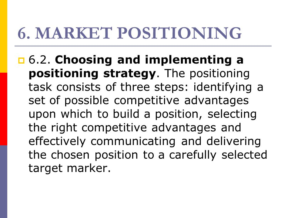 6. MARKET POSITIONING  6.2. Choosing and implementing a positioning strategy. The positioning task consists of three steps: identifying a set of poss