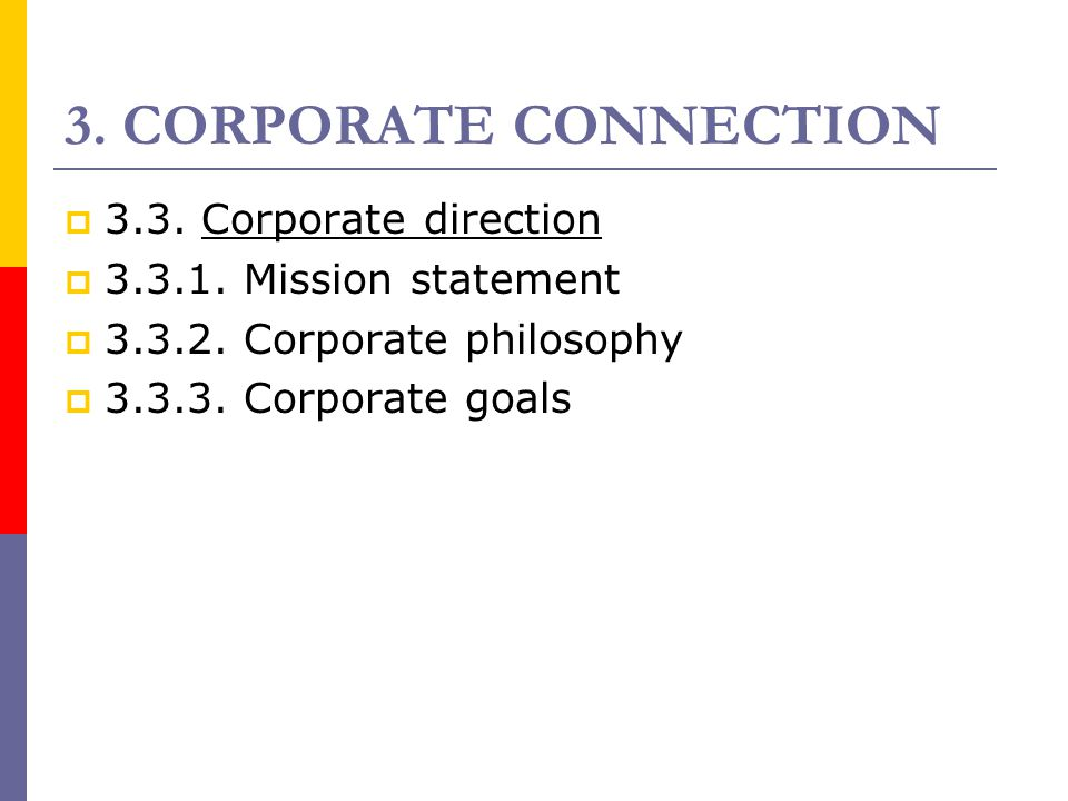 3. CORPORATE CONNECTION  3.3. Corporate direction  3.3.1. Mission statement  3.3.2. Corporate philosophy  3.3.3. Corporate goals