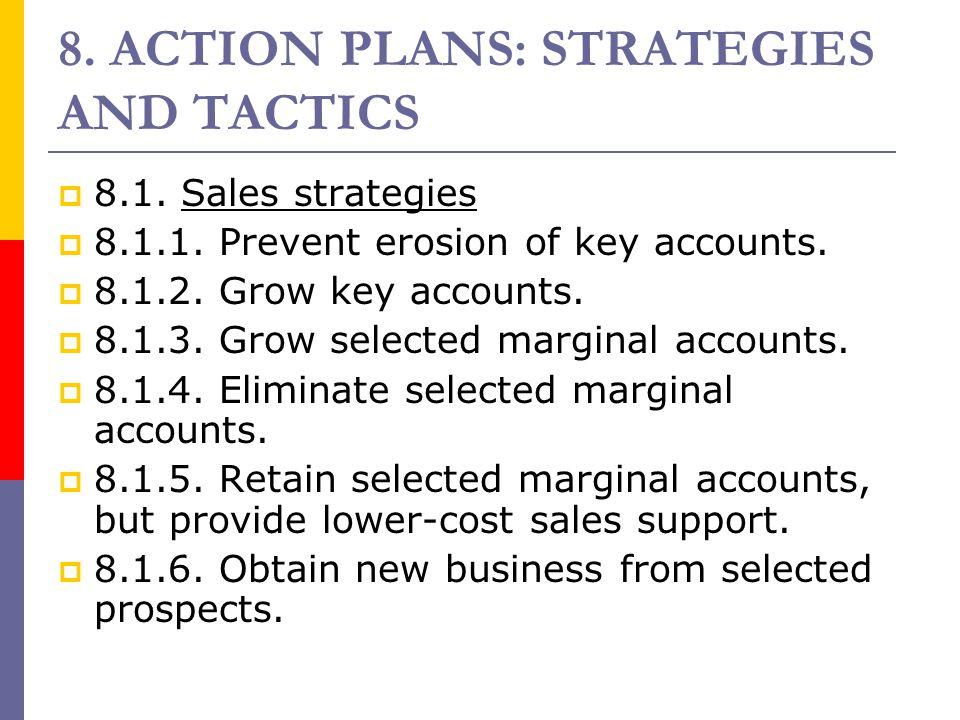 8. ACTION PLANS: STRATEGIES AND TACTICS  8.1. Sales strategies  8.1.1. Prevent erosion of key accounts.  8.1.2. Grow key accounts.  8.1.3. Grow se