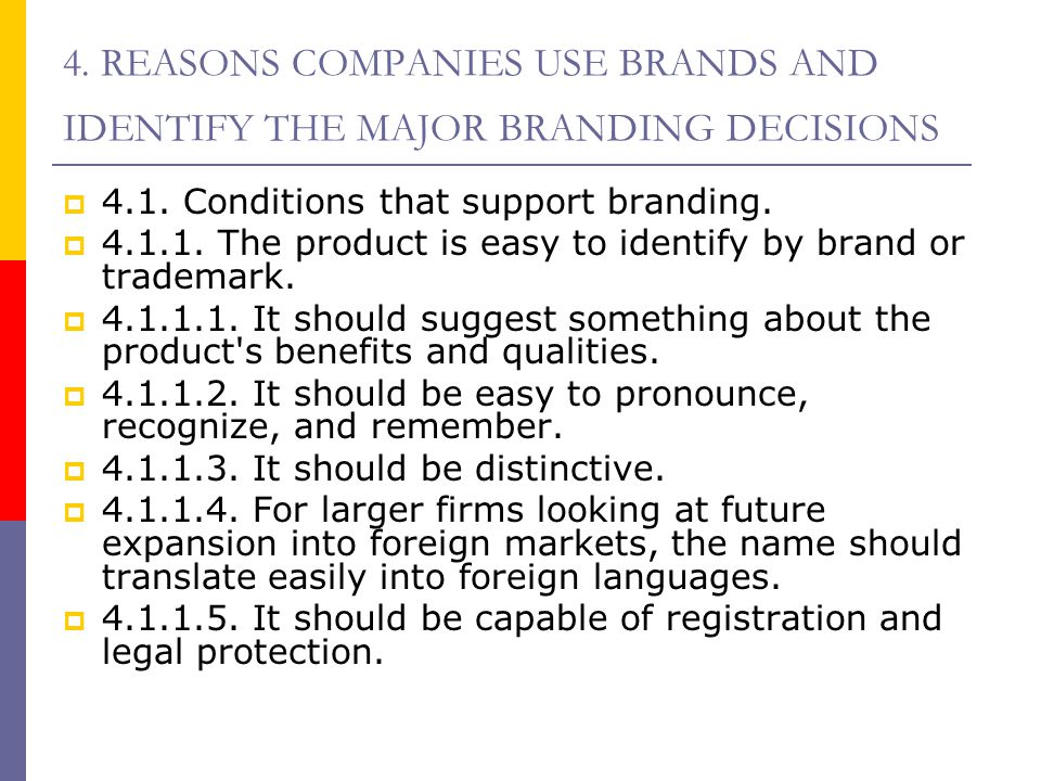 4. REASONS COMPANIES USE BRANDS AND IDENTIFY THE MAJOR BRANDING DECISIONS  4.1. Conditions that support branding.  4.1.1. The product is easy to ide