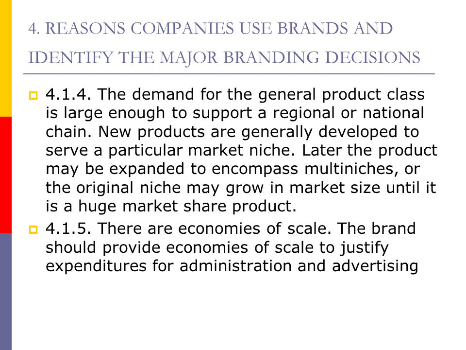 4. REASONS COMPANIES USE BRANDS AND IDENTIFY THE MAJOR BRANDING DECISIONS  4.1.4. The demand for the general product class is large enough to support