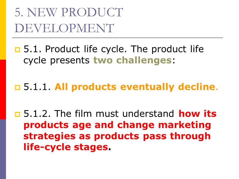 5. NEW PRODUCT DEVELOPMENT  5.1. Product life cycle. The product life cycle presents two challenges:  5.1.1. All products eventually decline.  5.1.