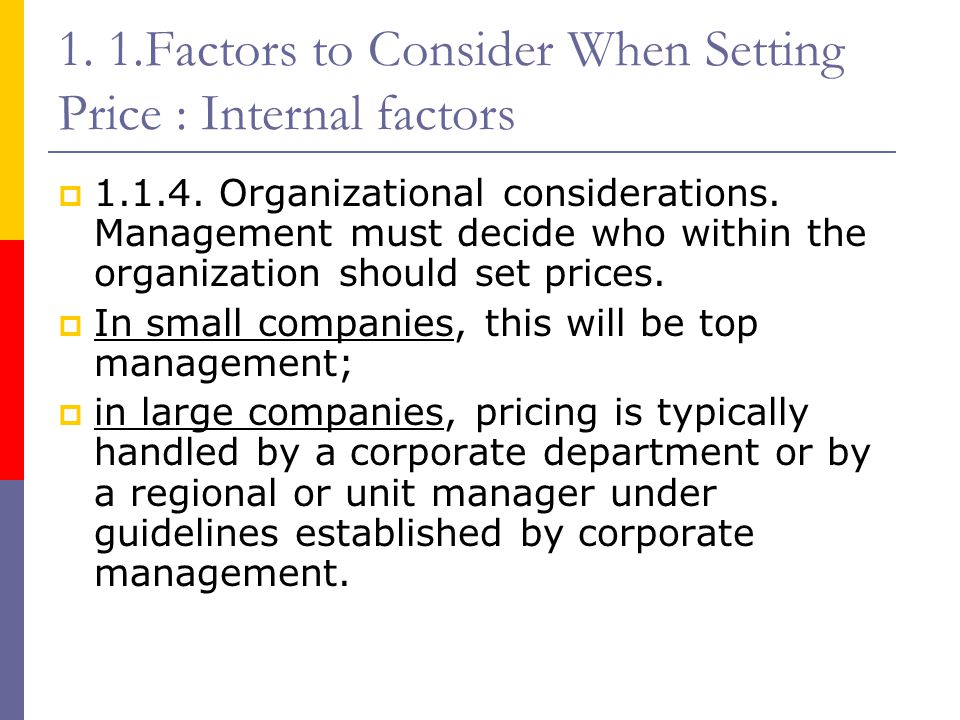 1. 1.Factors to Consider When Setting Price : Internal factors  1.1.4. Organizational considerations. Management must decide who within the organizat