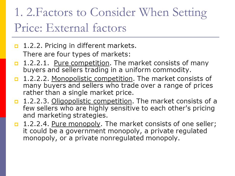 1. 2.Factors to Consider When Setting Price: External factors  1.2.2. Pricing in different markets. There are four types of markets:  1.2.2.1. Pure