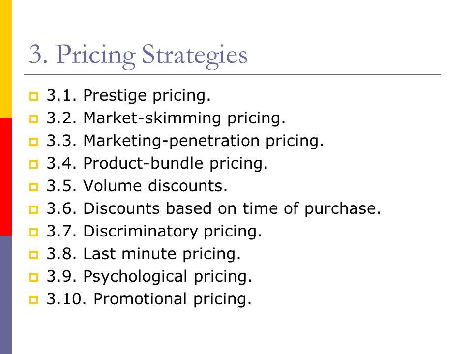 3. Pricing Strategies  3.1. Prestige pricing.  3.2. Market-skimming pricing.  3.3. Marketing-penetration pricing.  3.4. Product-bundle pricing. 