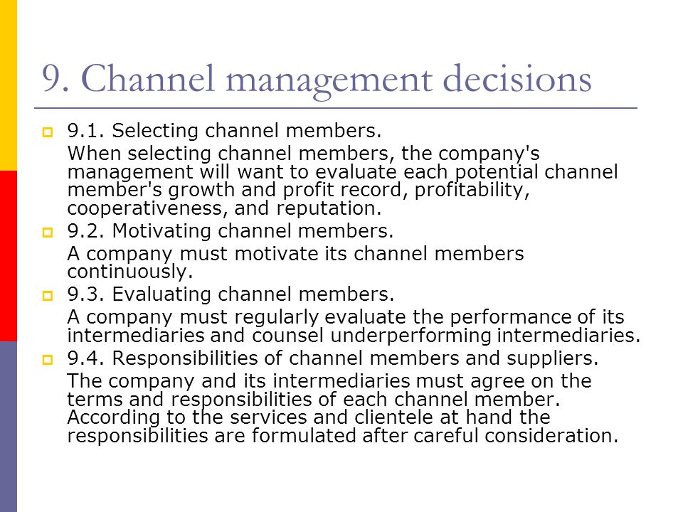 9. Channel management decisions  9.1. Selecting channel members. When selecting channel members, the company's management will want to evaluate each
