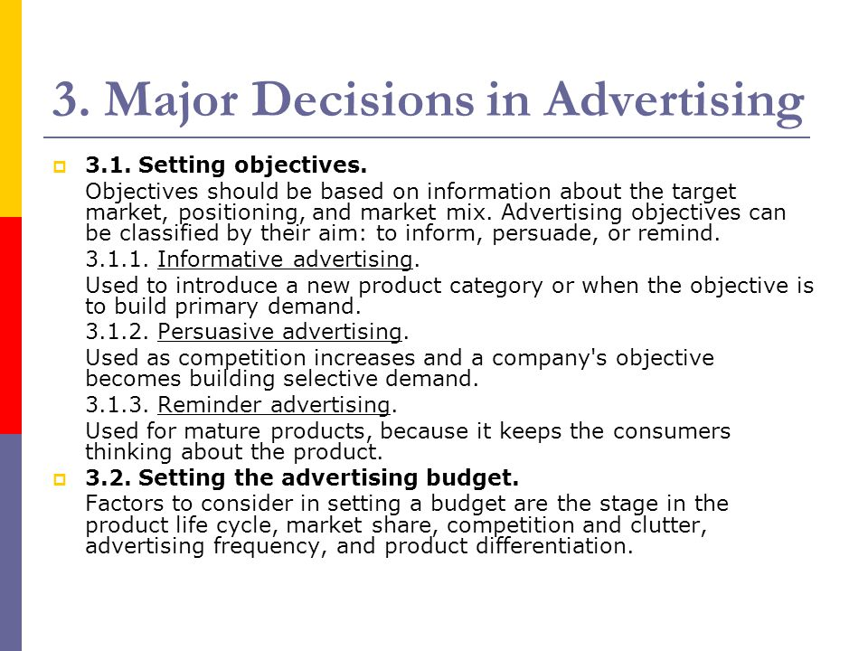 3. Major Decisions in Advertising  3.1. Setting objectives. Objectives should be based on information about the target market, positioning, and marke