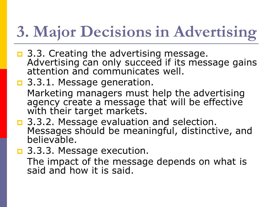 3. Major Decisions in Advertising  3.3. Creating the advertising message. Advertising can only succeed if its message gains attention and communicate