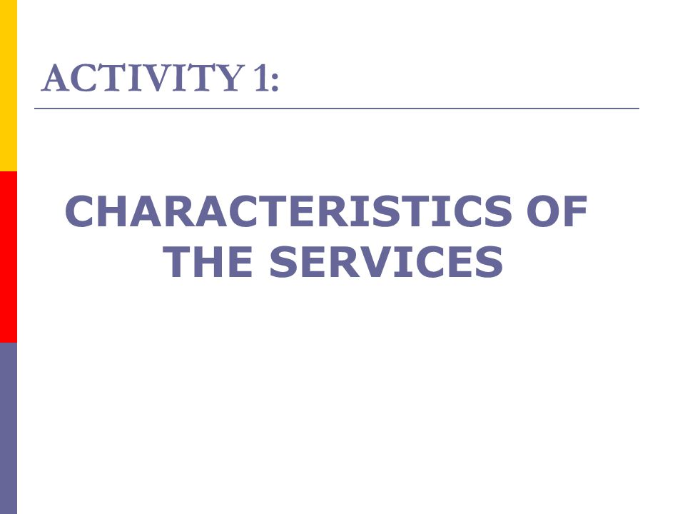 ACTIVITY 1: CHARACTERISTICS OF THE SERVICES