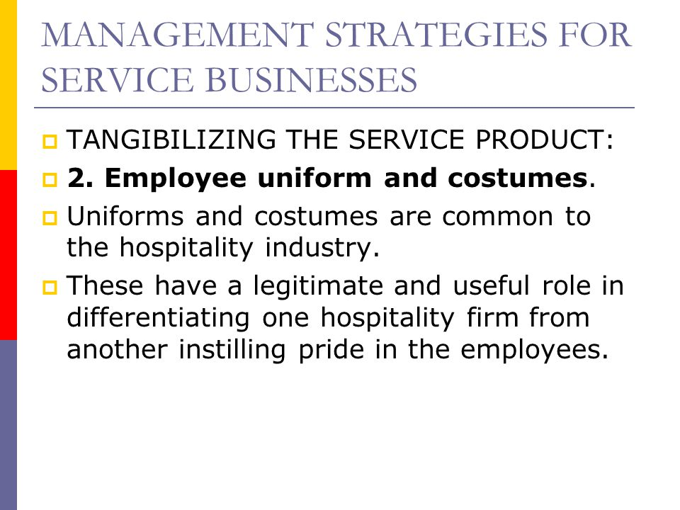 MANAGEMENT STRATEGIES FOR SERVICE BUSINESSES  TANGIBILIZING THE SERVICE PRODUCT:  2. Employee uniform and costumes.  Uniforms and costumes are comm