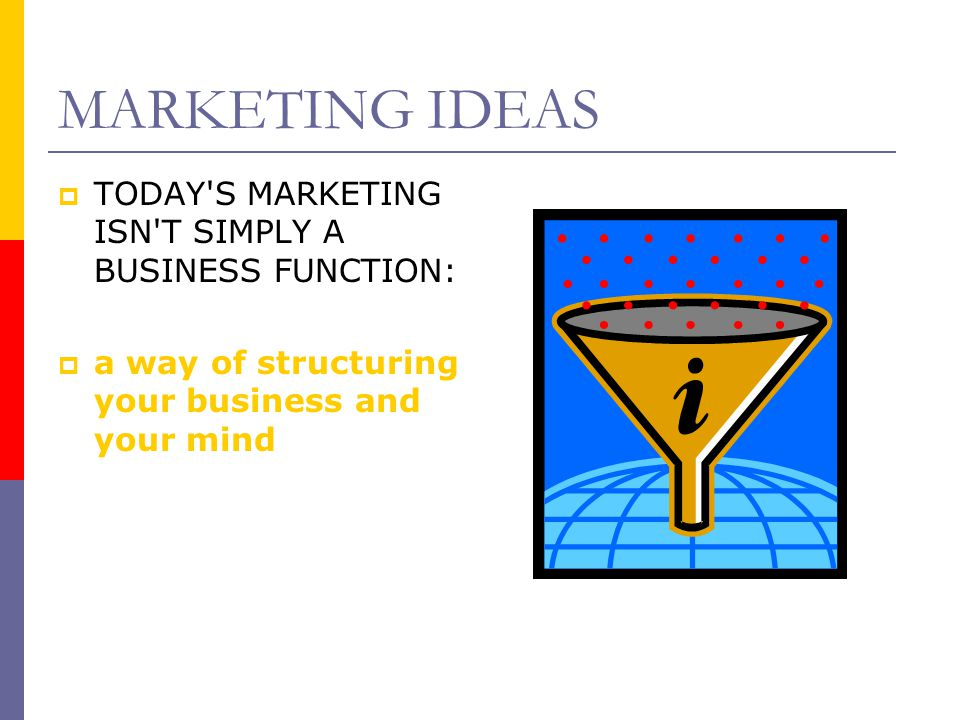 MARKETING IDEAS MMarketing is more than a new ad campaign or this month s promotion marketing is part of everyone's job, from the receptionist to the board of directors.