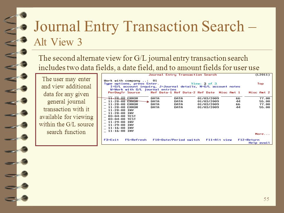 54 Journal Entry Transaction Search – Alt View 2 The first of two alternate views for G/L journal entry transaction search includes the transaction comment field that the user may choose to use The user may enter and view additional comments for any given general journal transaction with it available for viewing within the G/L source search function