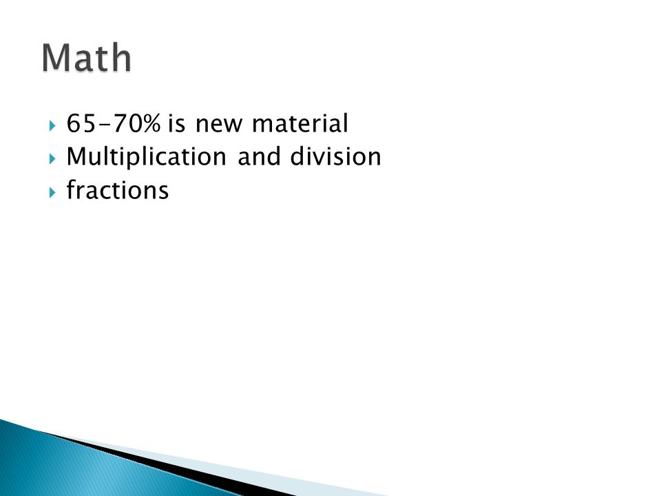  65-70% is new material  Multiplication and division  fractions