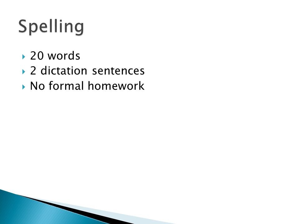  20 words  2 dictation sentences  No formal homework