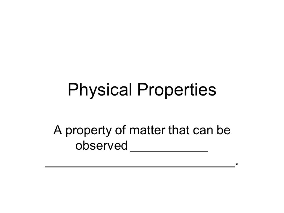 Examples of Physical Properties _____________ Length Area ______________ Mass ____________ Odor