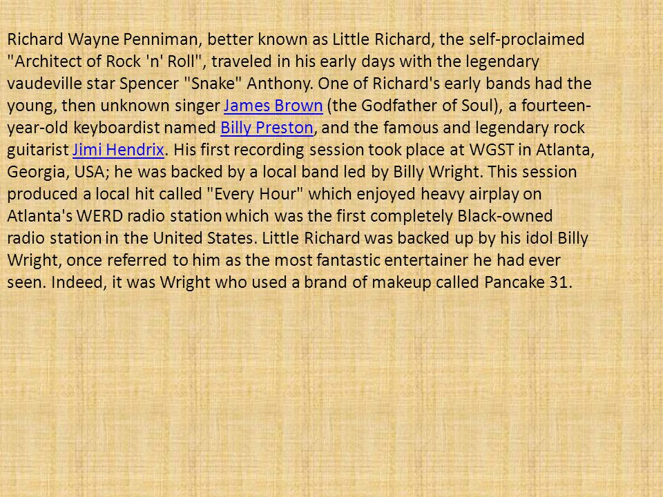 Richard Wayne Penniman, better known as Little Richard, the self-proclaimed Architect of Rock n Roll , traveled in his early days with the legendary vaudeville star Spencer Snake Anthony.