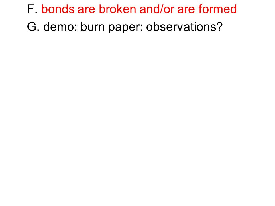 F. bonds are broken and/or are formed G. demo: burn paper: observations?