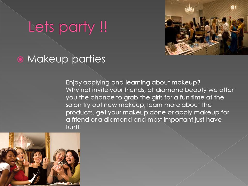  Makeup parties Enjoy applying and learning about makeup.