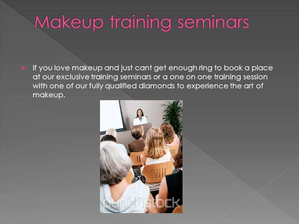  If you love makeup and just cant get enough ring to book a place at our exclusive training seminars or a one on one training session with one of our fully qualified diamonds to experience the art of makeup.
