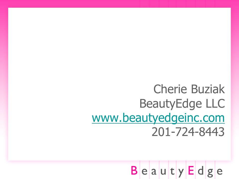 Cherie Buziak BeautyEdge LLC www.beautyedgeinc.com 201-724-8443 www.beautyedgeinc.com