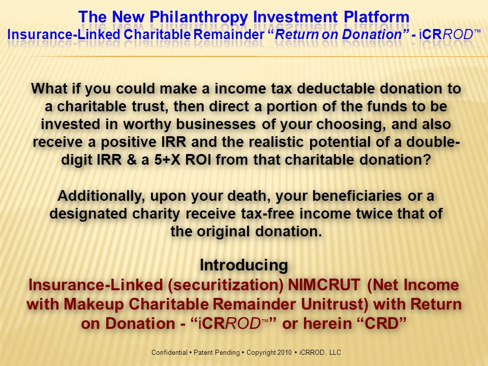 The New Philanthropy Investment Platform Insurance-Linked Net Income with Makeup Charitable Remainder Unitrust (NIMCRUT) providing a securitized Return on Donation - iCRROD ™