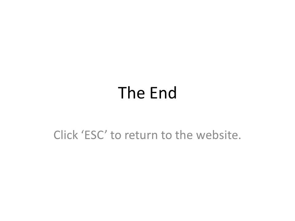 The End Click 'ESC' to return to the website.
