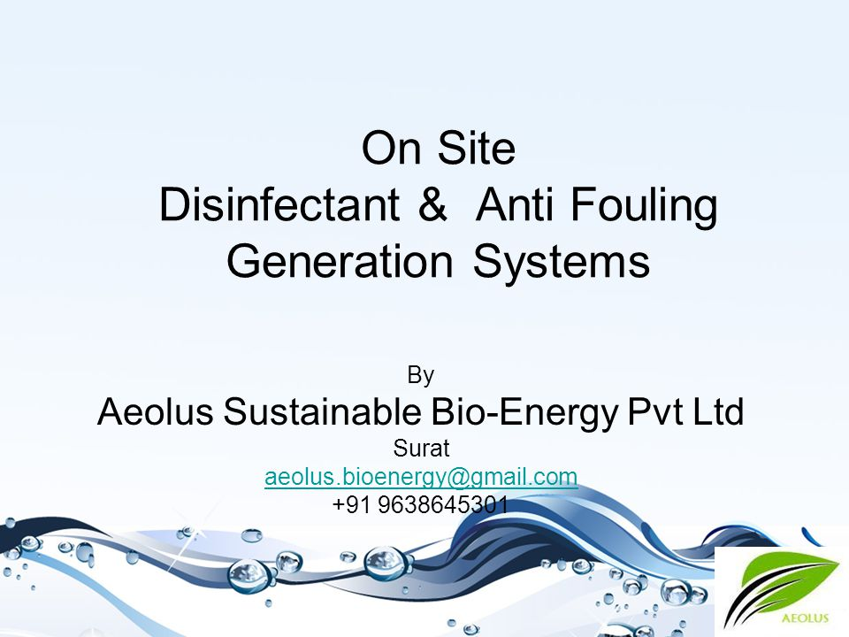 AEOLUS CHLOR aeolus.bioenergy@gmail.com Disinfection – The Strategy The strategy is to generate on site a powerful yet affordable disinfectant and antifouling liquid for effectiveeffective disinfection and safe storagedisinfection at the point of use.